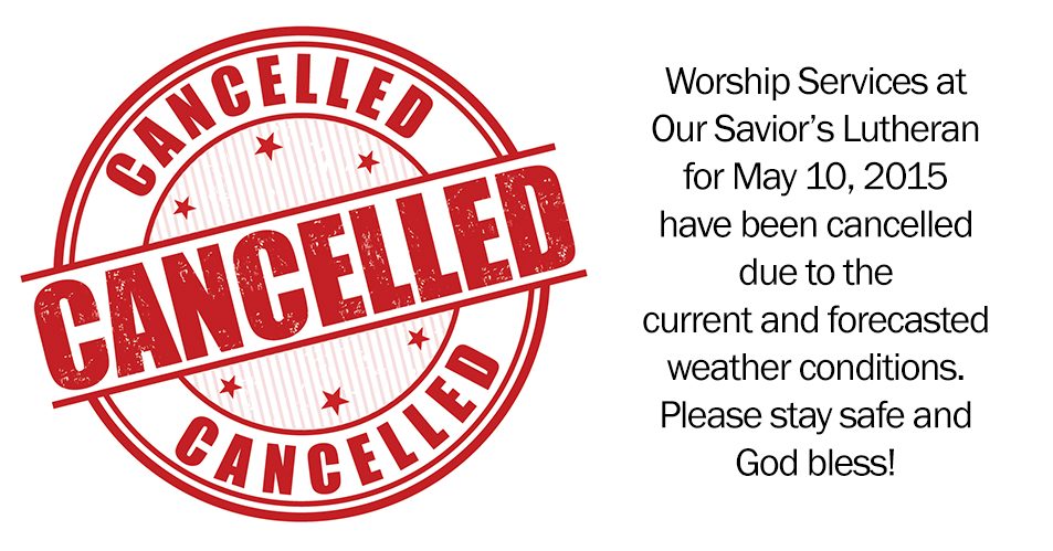 Worship Service for May 10, 2015 Has Been Cancelled