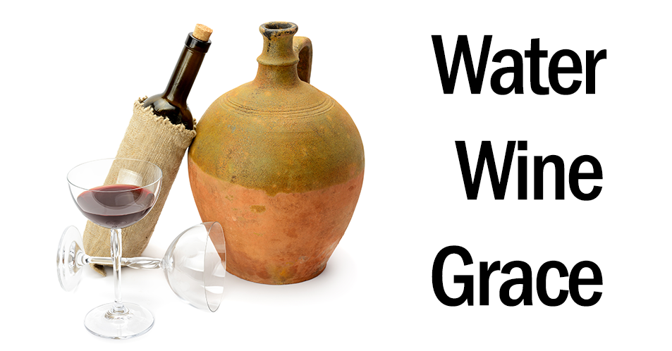 Sermon Sneak Peek – Water. Wine. Grace.